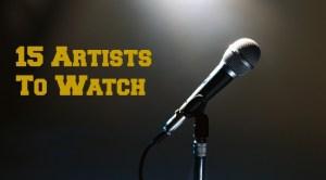15 Artists To Watch.jpg